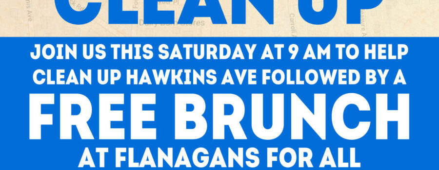 Flyer for Hawkins Ave. Clean Up on Saturday, August 28th at 9am. Followed by a free brunch at Flanagans